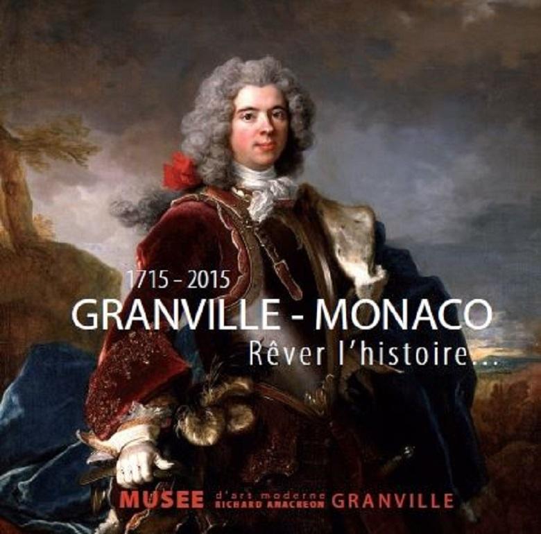 1715-2015. Granville-Monaco. Rêver l'histoire…