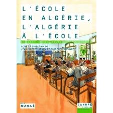 L'école en Algérie, l'Algérie à l'école, de 1830 à nos jours