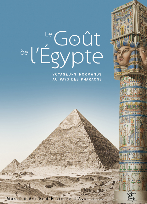 Le Goût de l'Égypte, voyageurs normands au pays des pharaons
