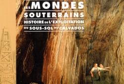 Les mondes souterrains Histoire de l'exploitation du sous-sol du Calvados