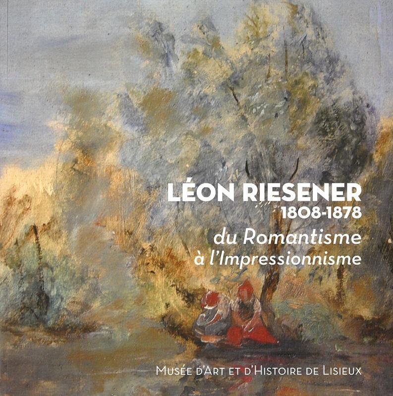 LEON RIESENER 1808-1878, du Romantisme à l'Impressionnisme
