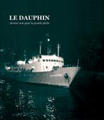 Le Dauphin : dernier acte pour la grande pêche