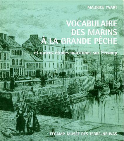 Vocabulaire des marins à la grande pêche et autres études maritimes sur Fécamp