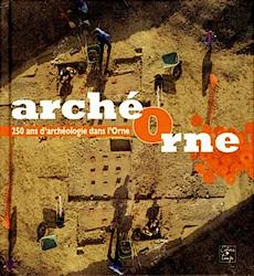 Archéorne, 250 ans d'archéologie dans l'Orne