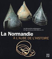 La Normandie à l'aube de l'Histoire : les découvertes archéologiques de l'âge du bronze, 2300-800 av. J.-C.
