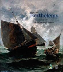 Pierre-Emile Berthélémy, 1818-1894. Peintre des rivages normands