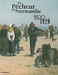 Le pêcheur en Normandie. 1820-1920