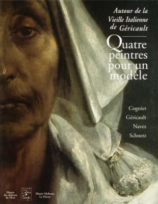 Autour de la Vieille Italienne de Géricault. Quatre peintres pour un modèle.