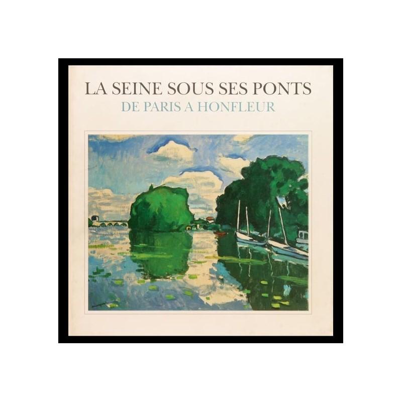 La Seine sous ses ponts. De Paris à Honfleur.