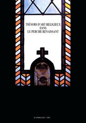 Trésors d'art religieux dans le Perche renaissant