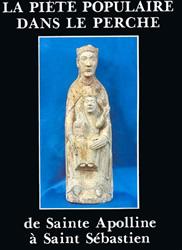 La piété populaire dans le Perche, de sainte Apolline à saint Sébastien