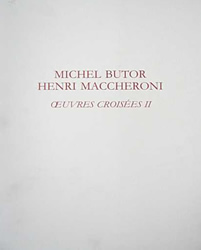 Michel Butor - Henry Maccheroni : Oeuvres croisées II