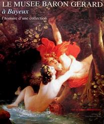 Le Musée Baron Gérard à Bayeux, l'histoire d'une collection.