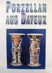 Porzellan aus Bayeux - Porcelaine de Bayeux