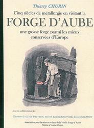 Cinq siècles de métallurgie, en visitant la forge d'Aube, une grosse forge parmi les mieux conservées d'Europe