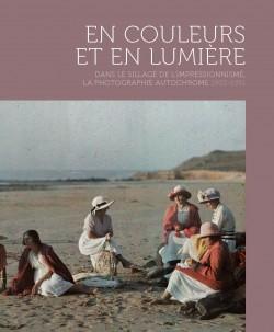 En couleur et en lumière - La photographie autochrome, 1903-1931