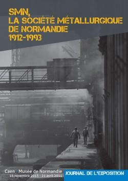 SMN, la Société Métallurgique de Normandie, 1912-1993