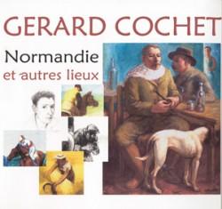 Gérard Cochet - Normandie et autres lieux