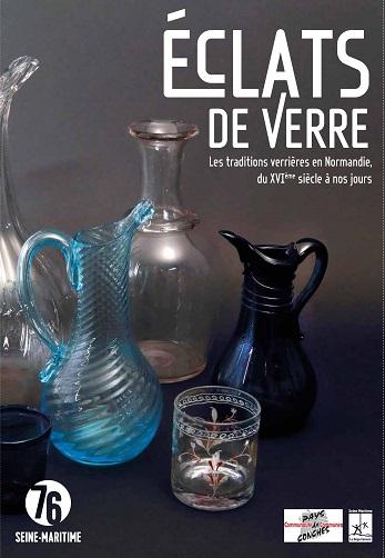 ECLATS DE VERRE - Les traditions verrières en Normandie, du XVIème siècle à nos jours