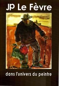 JP Le Fèvre, dans l'univers du peintre