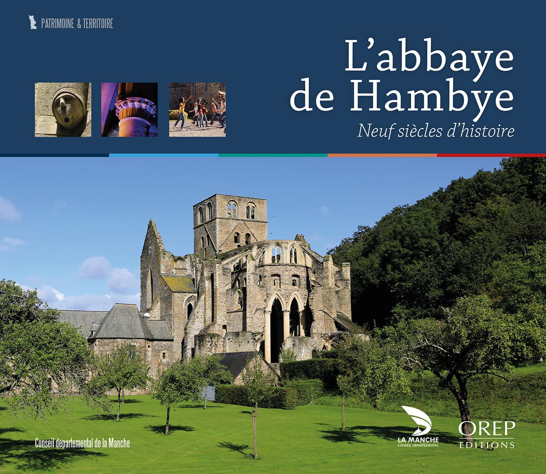 L'abbaye de Hambye - Neuf siècles d'histoire