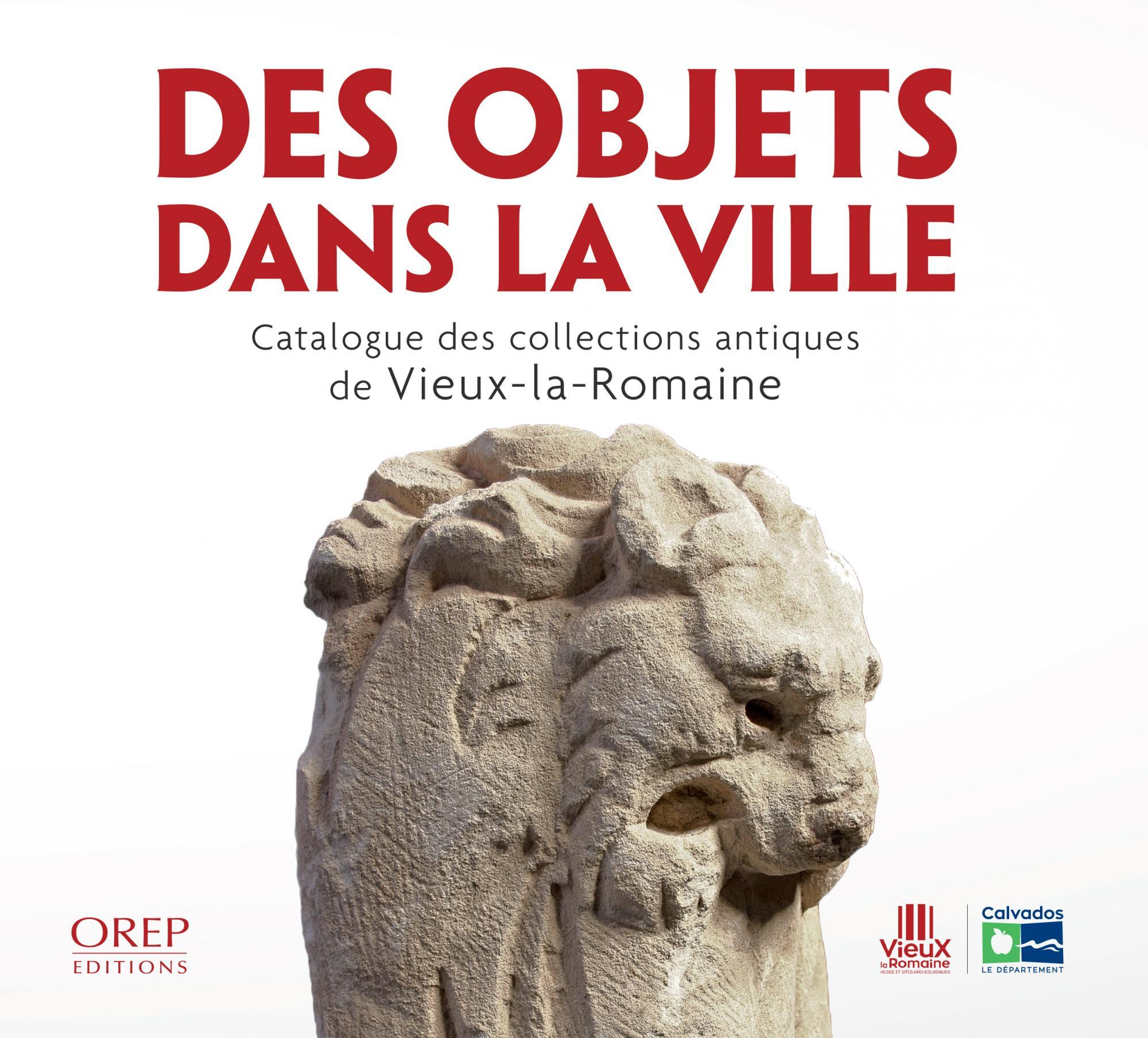 Des objets dans la ville : catalogue des collections antiques de Vieux-la-Romaine