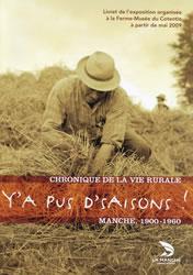 Y'a pus d'saisons ! Chronique de la vie rurale, Manche, 1900-1960