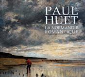 Paul Huet - La Normandie romantique 1803-1869