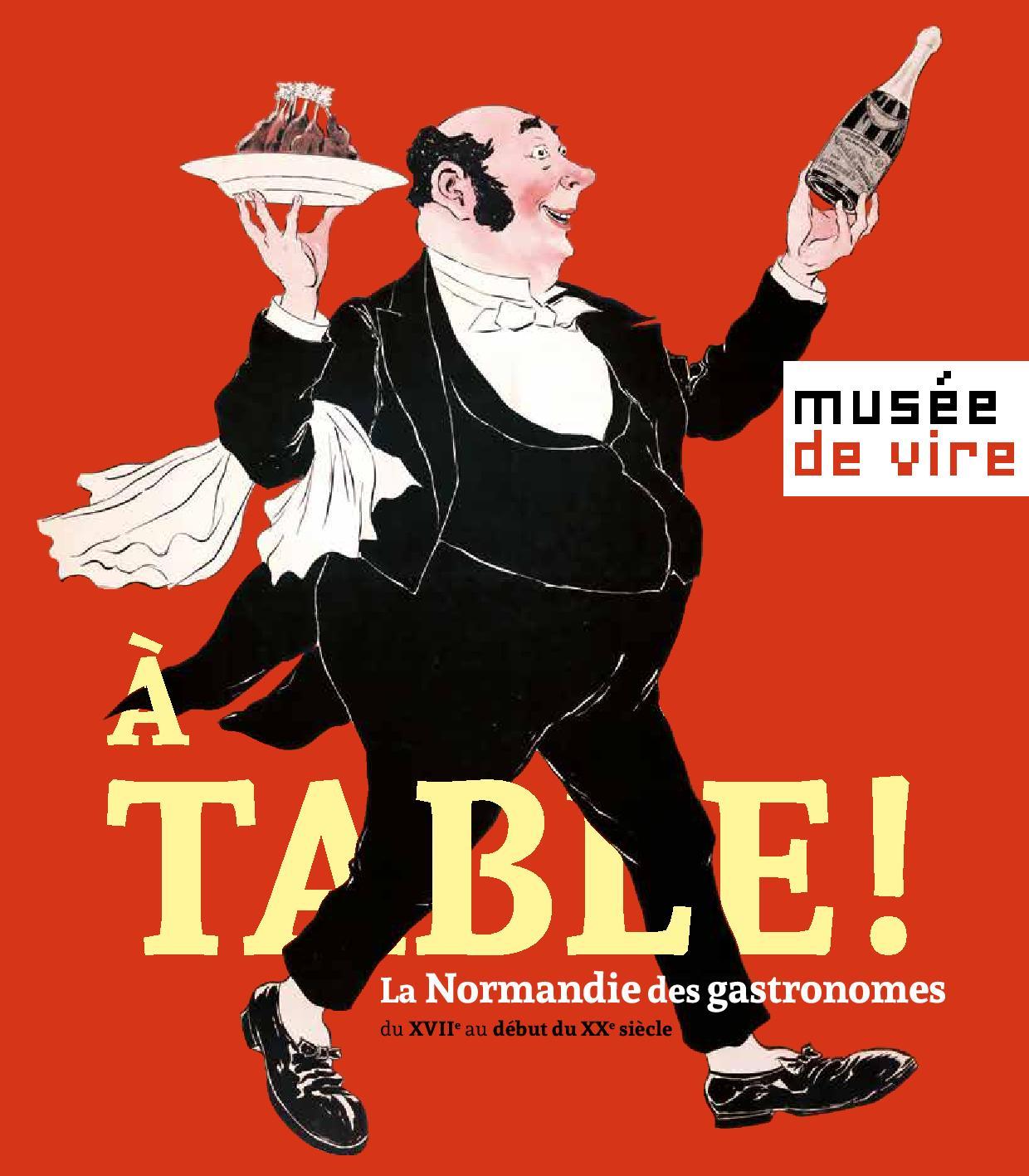 A Table ! La Normandie des gastronomes du XVIIe au début du XXe siècle